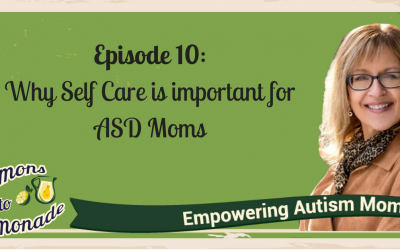 Episode 10 – Why Self Care is important for ASD Moms